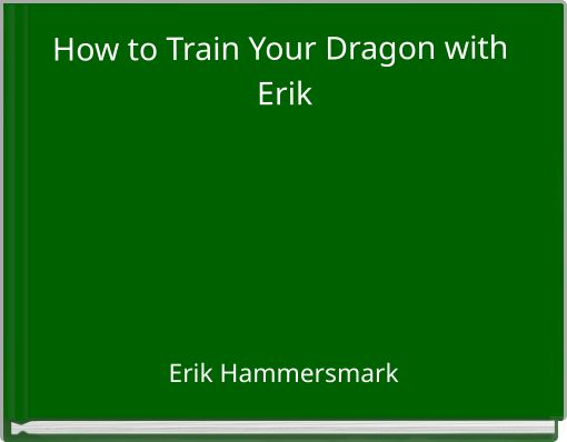 How to Train Your Dragon with Erik