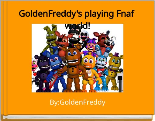 GoldenFreddy's playing Fnaf world!