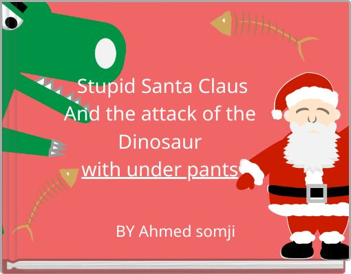 Stupid Santa ClausAnd the attack of theDinosaurwith under pants
