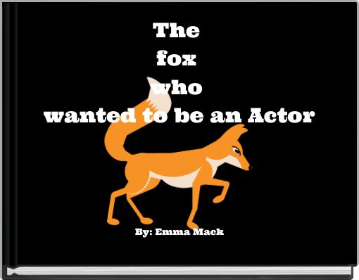 The fox who wanted to be an Actor
