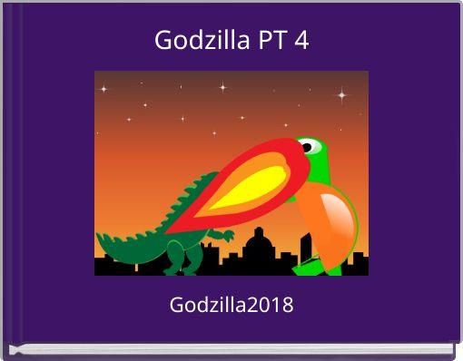 Godzilla PT 4