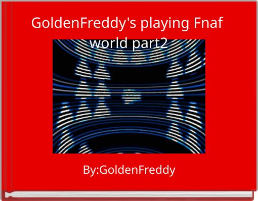 GoldenFreddy's playing Fnaf world part2