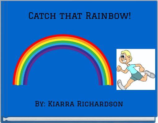 Catch that Rainbow!