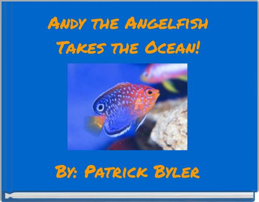 Andy the AngelfishTakes the Ocean!