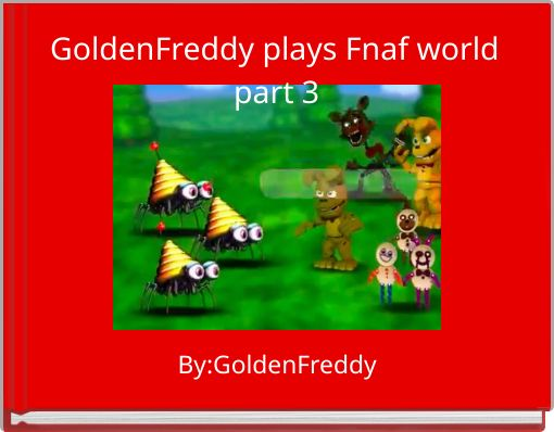 GoldenFreddy plays Fnaf world part 3