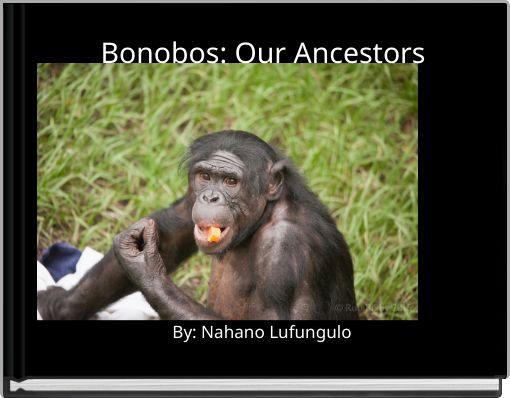 Bonobos: Our Ancestors