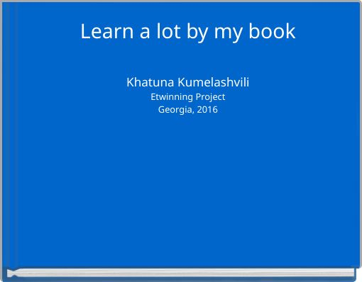 Learn a lot by my bookKhatuna KumelashviliEtwinning ProjectGeorgia, 2016