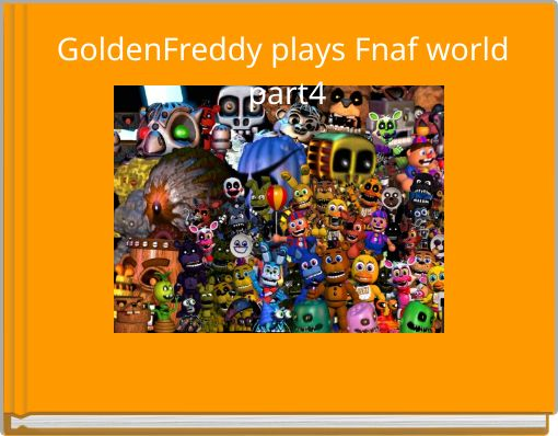 GoldenFreddy plays Fnaf world part4