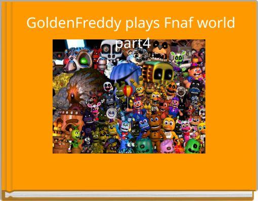 GoldenFreddy plays Fnaf world part4