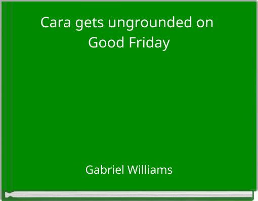 Cara gets ungrounded on Good Friday