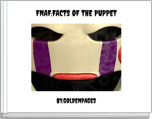 FNAF:FACTS OF THE PUPPET