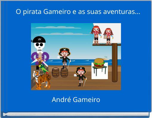 O pirata Gameiro e as suas aventuras...