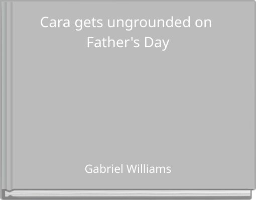 Cara gets ungrounded on Father's Day