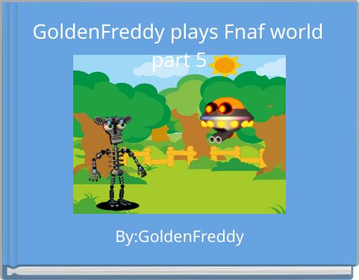 GoldenFreddy plays Fnaf world part 5