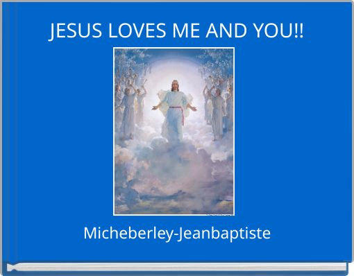 JESUS LOVES ME AND YOU!!