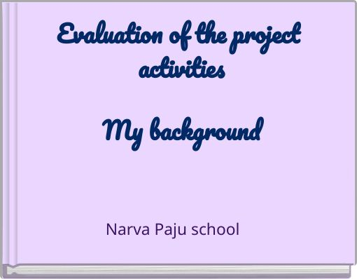Evaluation of the project activitiesMy background