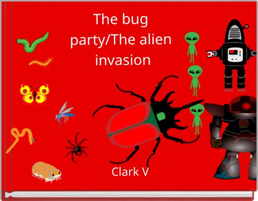 The bug party/The alien invasion