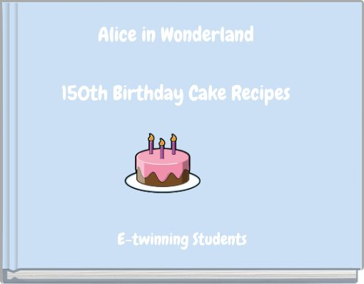 Alice in Wonderland150th Birthday Cake Recipes
