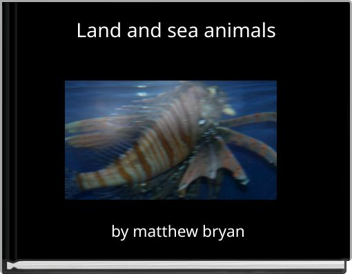 Land and sea animals