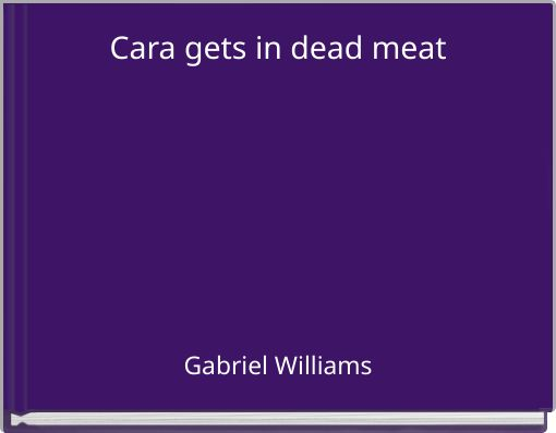 Cara gets in dead meat