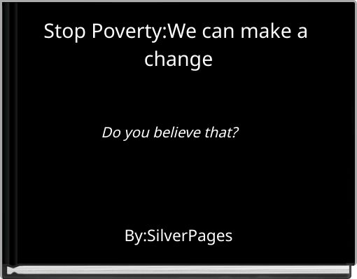 Stop Poverty:We can make a change