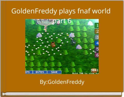 GoldenFreddy plays fnaf world part 6