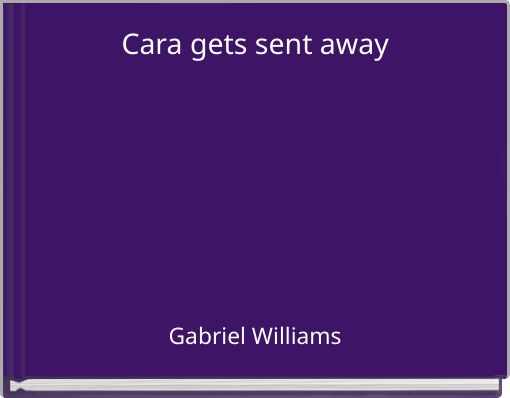Cara gets sent away