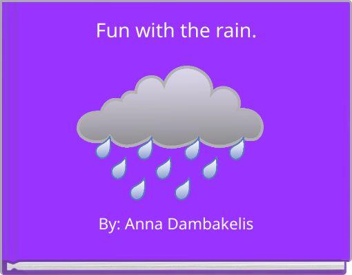 Fun with the rain.