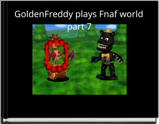 GoldenFreddy plays Fnaf world part 7
