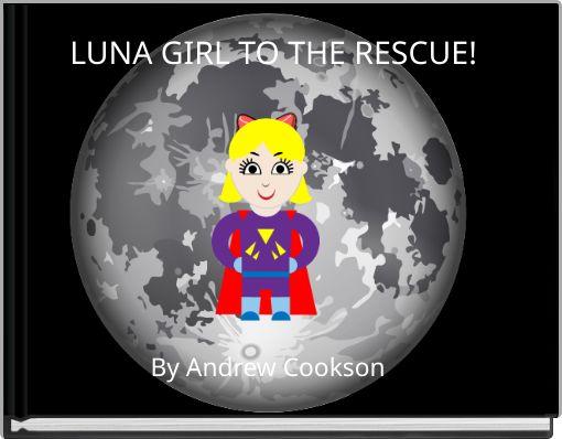 LUNA GIRL TO THE RESCUE!