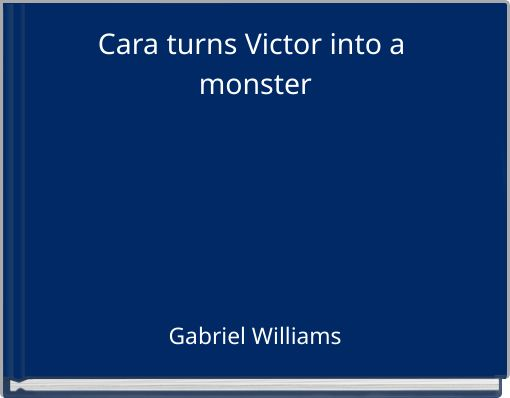 Cara turns Victor into a monster