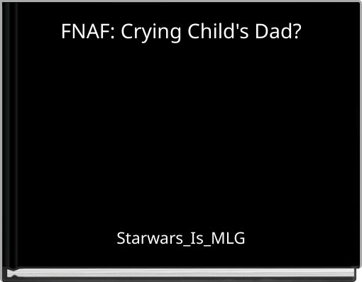 FNAF: Crying Child's Dad?