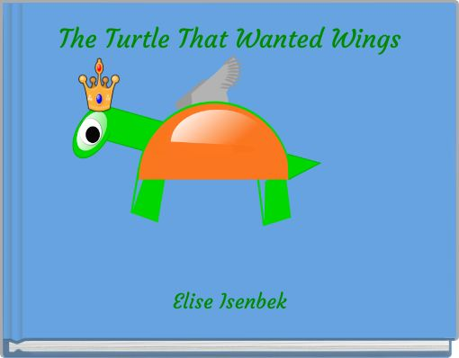 The Turtle That Wanted Wings