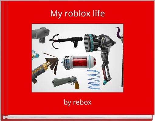 My roblox life