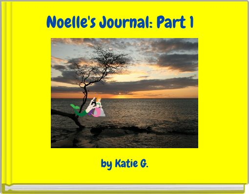 Noelle's Journal: Part 1