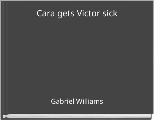 Cara gets Victor sick