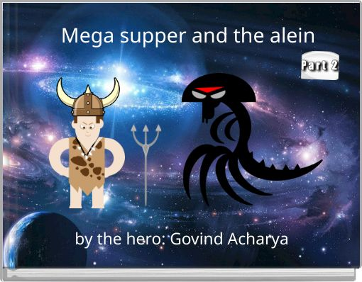 Mega supper and the alein
