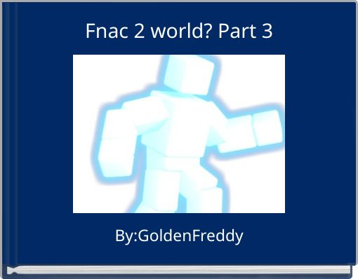 Fnac 2 world? Part 3