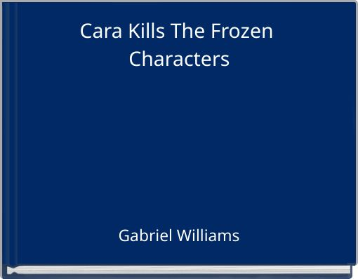 Cara Kills The Frozen Characters