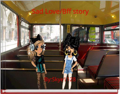 Sad Love/Bff story