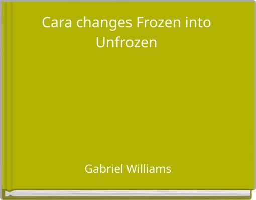 Cara changes Frozen into Unfrozen