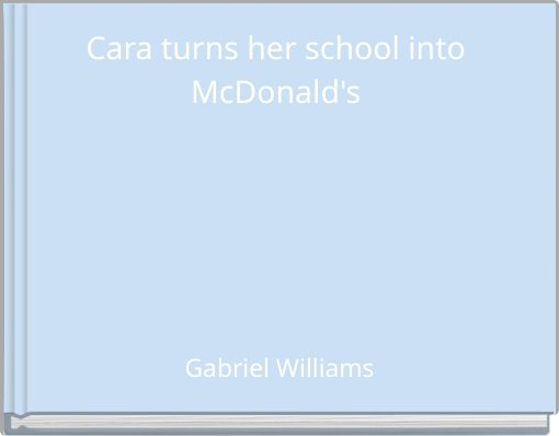 Cara turns her school into McDonald's