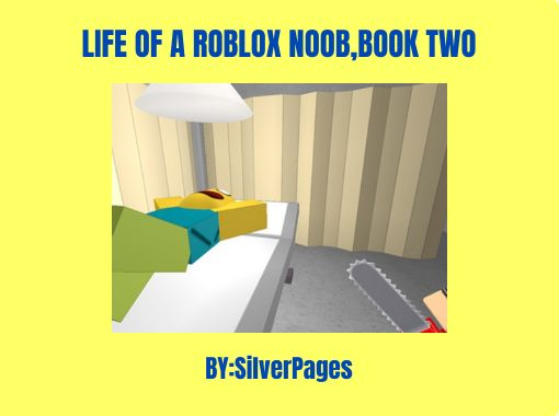 Life Of A Roblox Noob Book Two Free Stories Online Create