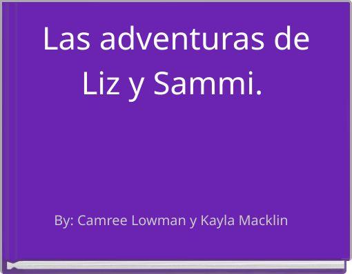 Las adventuras de Liz y Sammi.