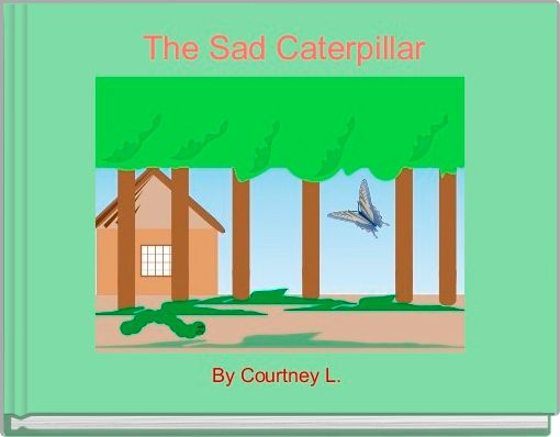 The Sad Caterpillar