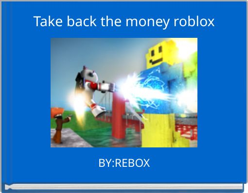 Take back the money roblox