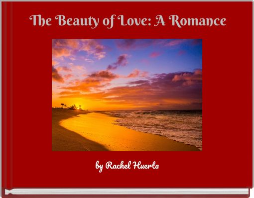 The Beauty of Love: A Romance