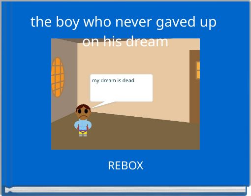 the boy who never gaved up on his dream