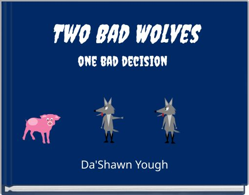 Two Bad Wolvesone bad decision
