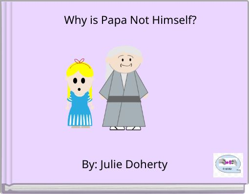 Why is Papa Not Himself?